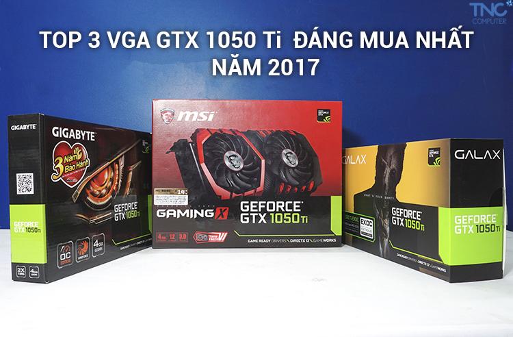 Đánh Gía Hiệu Năng 3 Card Đồ Họa GTX 1050 Ti Bán Chạy Nhất Trong Năm