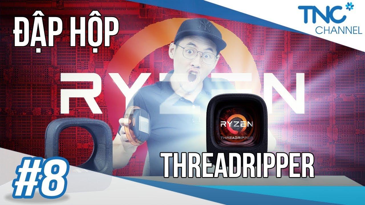 """TNC Channel #8 - Mở hộp CPU AMD Ryzen """"Threadripper"""" 1950X đầu tiên tại Hà Nội ."""