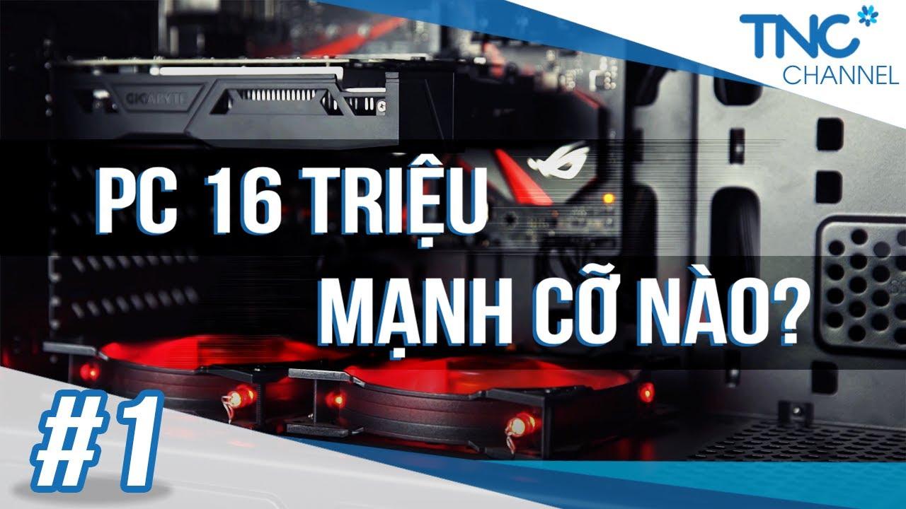 TNC Channel - #1: Xây dựng cấu hình PC tối ưu với ngân sách 16 triệu đồng