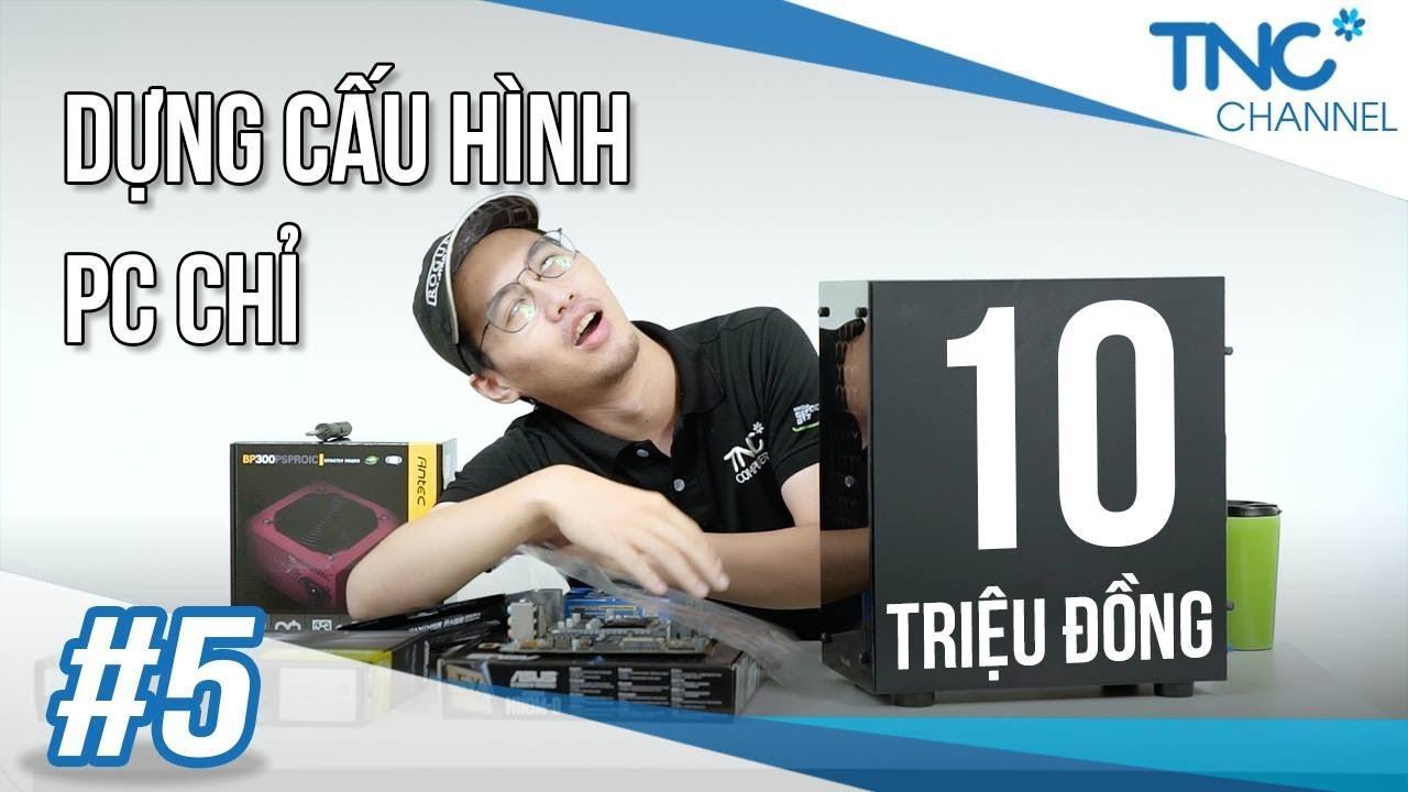 TNC Channel #5 - Xây dựng cấu hình tối ưu nhất trong tầm giá 10 triệu